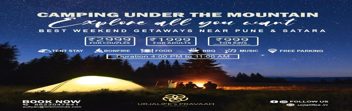 Book Online Tickets for Camping Under The Mountain, Satara.    Camping Under The Mountain Best weekend Getaways Near Pune to Satara Never stop exploring! Best Weekend Offers 2999/- For Couples 1999/- For Adult\'s 999/- For Kids (between 7 to 14 years)  Tent BBQ Bonfire Badminton Volleyball Carom, Chess