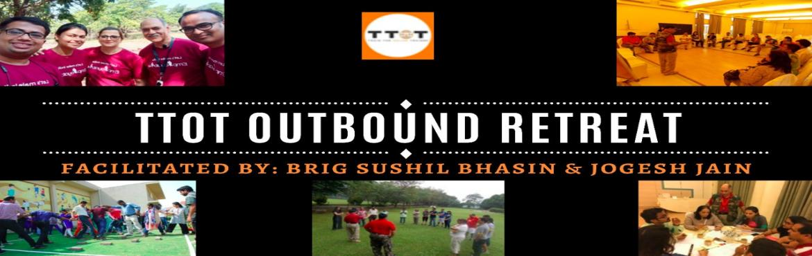 Book Online Tickets for TTOT  OUTBOUND RETREAT, Mumbai. TTOT OUTBOUND RETREAT is a residential camp organised in a remote resortwith the aim of creating a learning environmet in which the participants immerse in a nature sojourn keeping the normal distractions of urban life and away from technology,