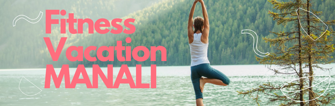 Book Online Tickets for Fitness Vacation in Manali - October 202, Manali. A fitness and vacation destination in Manali, where we offer a dream package for all types of people. From health programs to adventure activities or even trekking - there\'s something here that will suit your needs! All inclusive. No hidden cost.  7