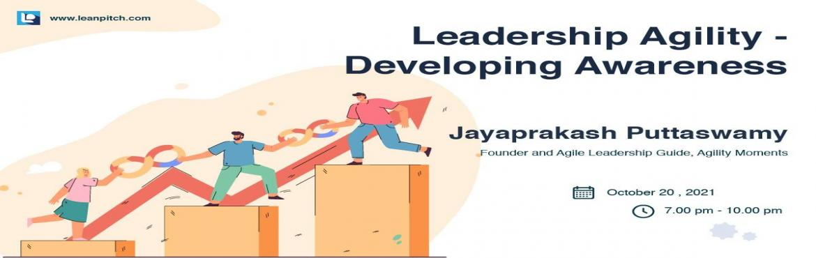 Book Online Tickets for Leadership Agility - Developing Awarenes, . Leadership Agility starts with self-awareness. The growth journey needs a strong purpose and the resolve to practice the required mindsetand actions consistently. In this session, participants would be educated and equipped to develop awa