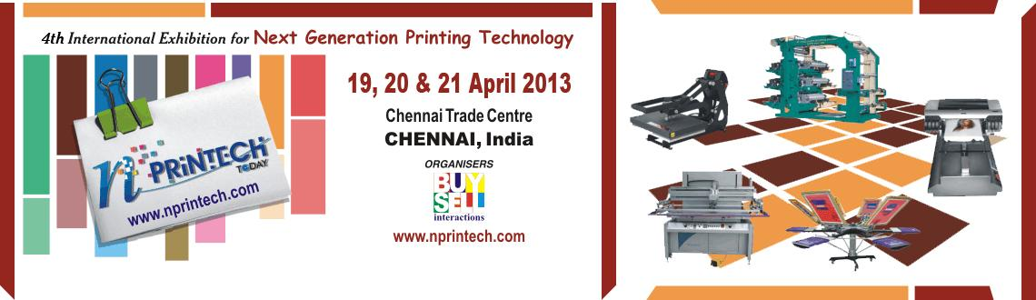 Book Online Tickets for N Printech Expo, Chennai. N PRINTECH TODAY 2013 is an exhibition for the Next generation printing technology encompassing all the innovations & latest technology available in the contemporary printing and print related industries on a single platform.