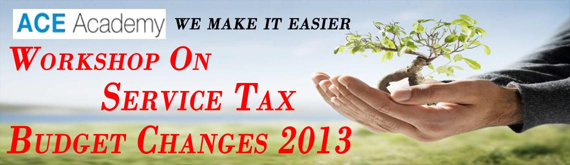 Workshop on Service Tax - Budget Changes 2013