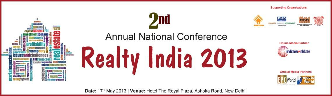 Book Online Tickets for Realty India 2013, NewDelhi. 2nd Annual Realty India 2013 Conference