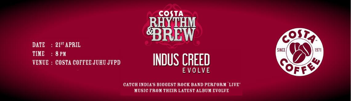 Book Online Tickets for Rhythm & Brew, Mumbai. Rhythm & Brew Rhythm & Brew, Costa Coffee's platform for promoting music is hosting India's biggest rock band Indus Creed who will perform live at Costa, Carter Road from their latest album Evolve. Highlighting the relationship