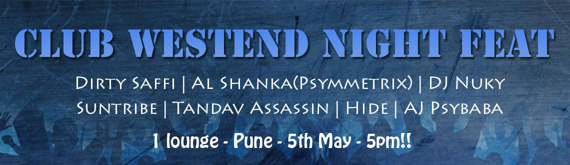 Club Westend Night Feat.Dirty Saffi|Al Shanka(Psymmetrix)|DJ Nuky|Suntribe|Tandav Assassin|Hide|AJ Psybaba @1lounge-Pune-5th May-5pm!!