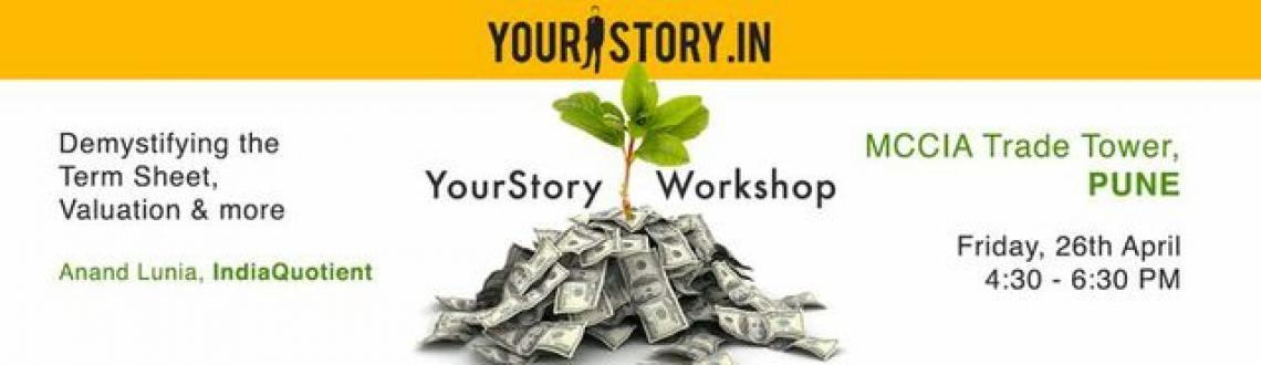 Book Online Tickets for YourStory Workshop: TermSheet, Valuation, Pune. Demystifying the Term Sheet and Valuation -Exclusive Workshop with AnandLunia, IndiaQuotient