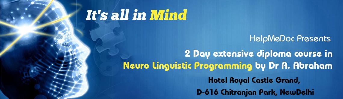 Book Online Tickets for 2 Days Workshop in Neuro Linguistic Prog, NewDelhi. Neuro Linguistic Programming - ONLY SCIENCE TO CHANGE YOUR LIFE