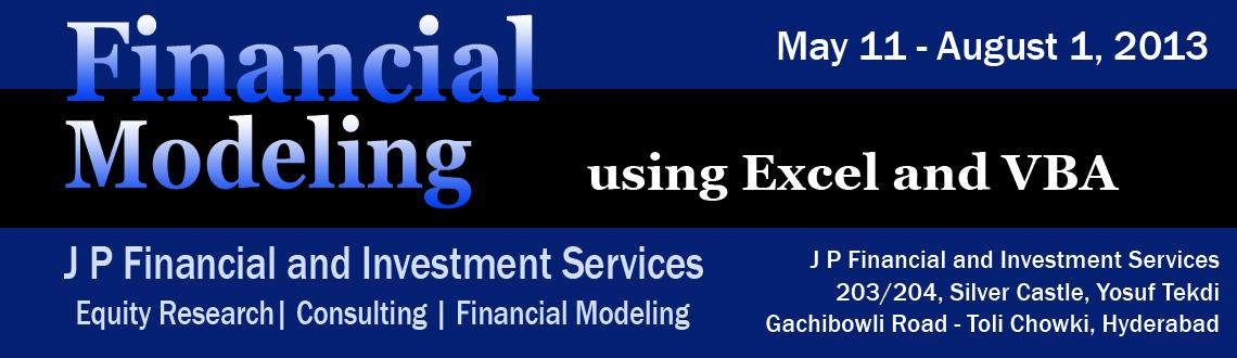 Book Online Tickets for Financial Modeling using Excel and VBA -, Hyderabad. JPFIS offers Classroom and LIVE instructor led online training program in Equity Valuation & Financial Modeling. The total duration of the program is 60 hours and is structured in three modules Equity Valuation, Financial Analysis using Excel and