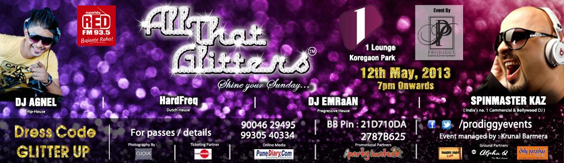 Book Online Tickets for All that Glitters @ 1 Lounge on 12 May, Pune. ☼☼☼☼ THE WAIT IS OVER ☼☼☼☼  This one is gonna be different Come and be a PART of the most awaited party of the year 2013 A Brand new CONCEPT, a Brand new look to ONE LOUNGE, some kickass MUSIC  and Lots more Br