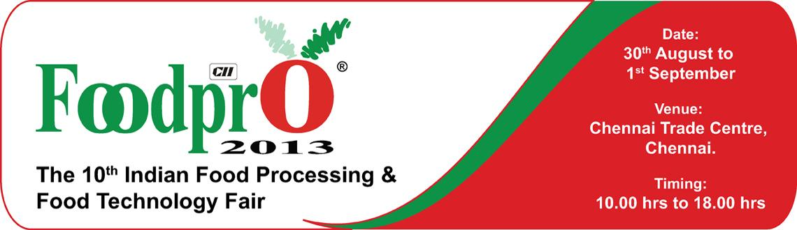 Book Online Tickets for Food Pro 2013, Chennai.  Confederation of Indian Industry (CII) is organizing the 10th edition of Foodpro in Chennai on Food Processing & Food Technology Fair. Scenario  Food Processing Industry, which typically divided in to two distinct  processes, Primary and