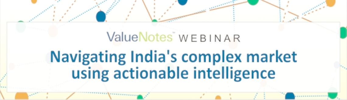 """Book Online Tickets for ValueNotes Webinar - Navigating India\'s, . ValueNotes presents a free webinar on """"Navigating India\\\'s complex market using actionable intelligence""""  Space is limited. Date: Wednesday, 8th May 2013 Time: 1.30pm and 6.30 pm India time (9am UK time and 9am EST)"""