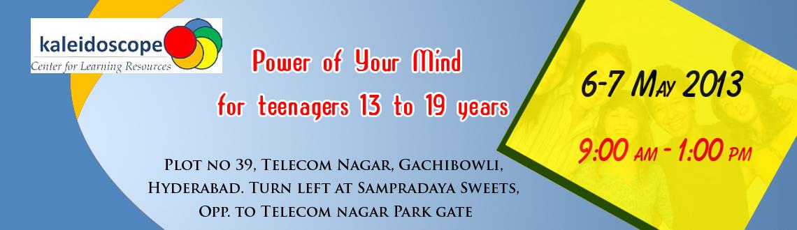 Book Online Tickets for Power of Your Mind for Teenagers 13 to 1, Hyderabad. Power of Your Mind for Teenagers 13 to 19 Years A unique empowering workshop for teenagers. Did you know that you normally use only 10% of your mind? What about the other 90%? Confidence, academic performance, interpersonal relationships, career cho