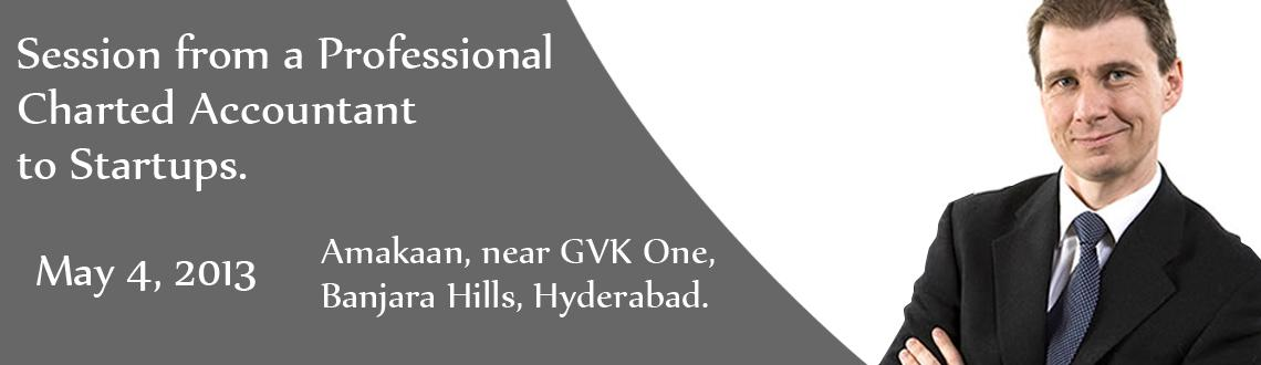 Book Online Tickets for Session from a Professional Charted Acco, Hyderabad. (Official Meetup Group link: please join this link for furthur updates from the group http://www.meetup.com/startuptalks/events/116481102/ )