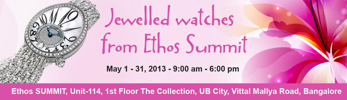 Book Online Tickets for  Jewelled watches from Ethos Summit , Bengaluru. Jewelled watches from Ethos Summit 