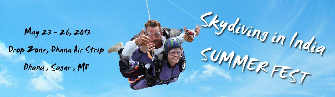 Book Online Tickets for Skydiving in India - SUMMER FEST, Other.  We are conducting Static Jump Course consisting of 1 Jump , 3 Jumps Courses and Accelerated Free Fall Introductory First Jump Course ( FJC ) with CERTIFICATION this May in the Summer Skydiving Festival 2013 scheduled from 23rd to 26th May 2013&
