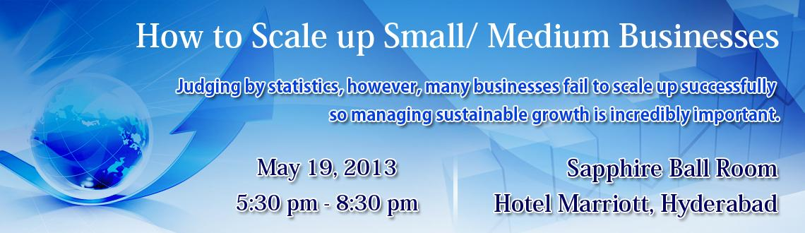 "Book Online Tickets for How to Scale up Small/ Medium Businesses, Hyderabad. Topic: ""How to Scale up Small/ Medium Businesses""Theme: Judging by statistics, however, many businesses fail to scale up successfully so managing sustainable growth is incredibly important.(a) How to develop a successful growth"