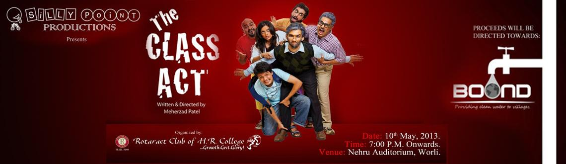 Book Online Tickets for The Class Act by Silly Point, Mumbai. The 10th of May will be a memorable one as the Rotaract Club of H.R. College presents to you Silly Point Productions\\\' renowned play THE CLASS ACT at the Nehru Auditorium from 7 p.m. onwards. Do your bit for the drought affected areas of Maharashtr