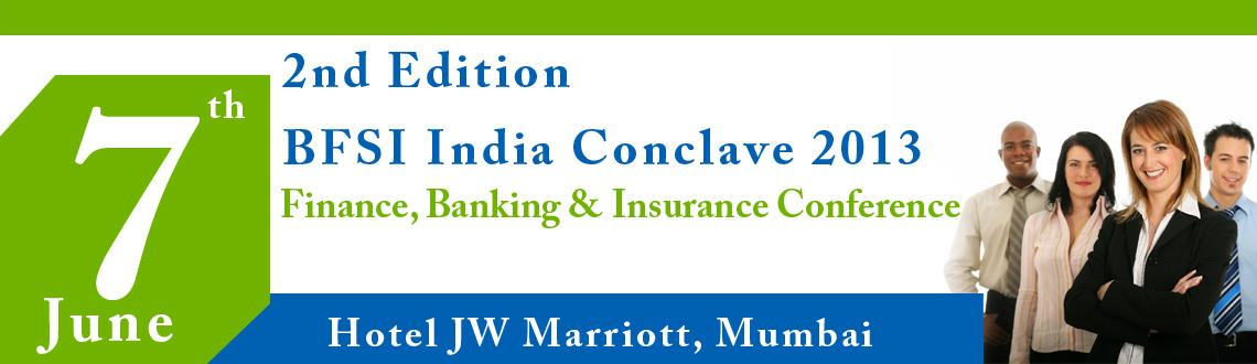 Book Online Tickets for 2nd Edition BFSI India Conclave 2013| Fi, Mumbai. The BFSI India Conclave 2013 brings together the best of the BFSI - Banking, Finance & Insurance sector to discuss atBFSI Summit 2013