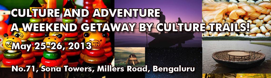 CULTURE AND ADVENTURE - A WEEKEND GETAWAY BY CULTURE TRAILS!