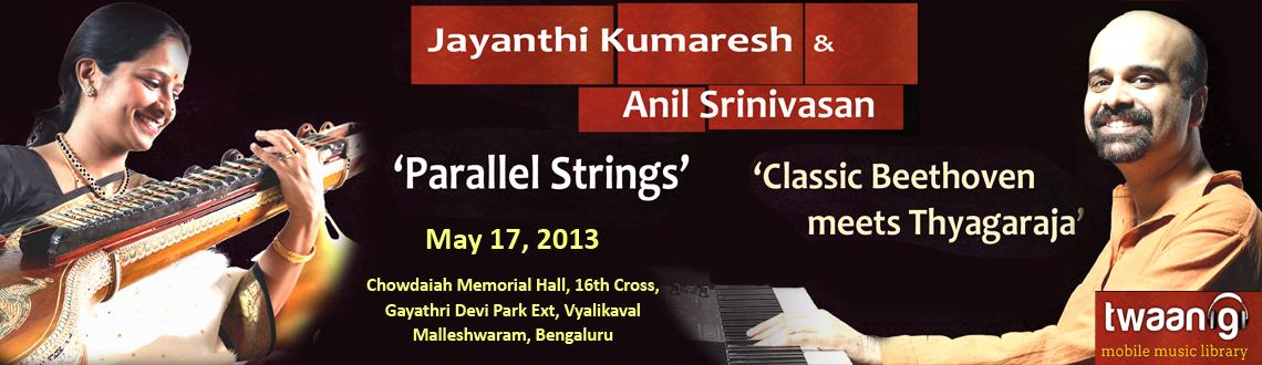 Book Online Tickets for Parallel Strings, Bengaluru. Veenai Jayanthi Kumaresh and Madras Pianist Anil Srinivasan present \\\'Parallel Strings\\\' in concert with Twaang.In this classic Beethoven meets Thyagaraja concept, experience the coming together of two different genres of music, a unique duet of