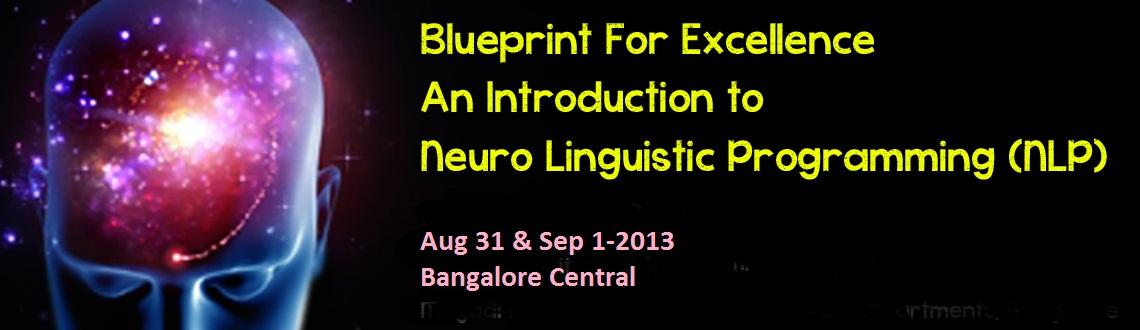 Book Online Tickets for Blueprint For Excellence - An Introducti, Bengaluru. Blueprint For Excellence - An Introduction to Neuro Linguistic Programming (NLP)