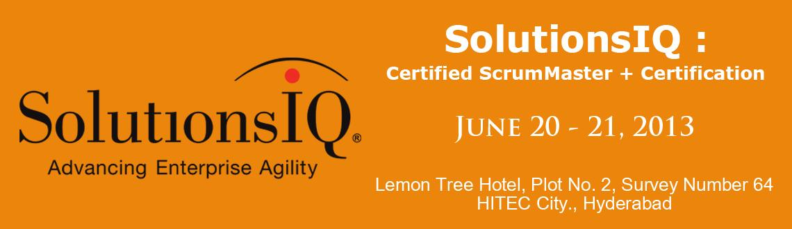 SolutionsIQ : Certified ScrumMaster + Certification - Hyderabad, June 20-21, 2013