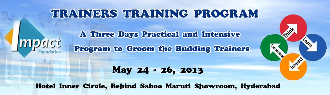 Book Online Tickets for Trainers Training Program - A Three Days, Hyderabad. A Three Days Practical and Intensive Program to Groom the Budding Trainers