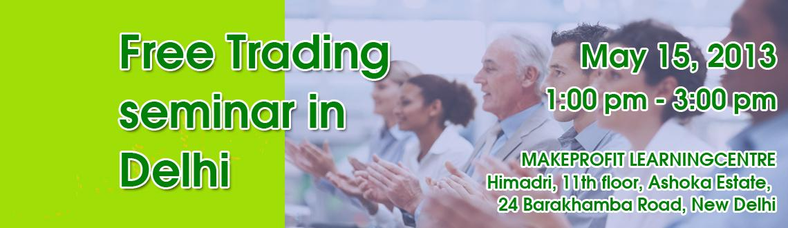 Book Online Tickets for today events in delhi 2013, NewDelhi. Free Trading seminar in Delhi