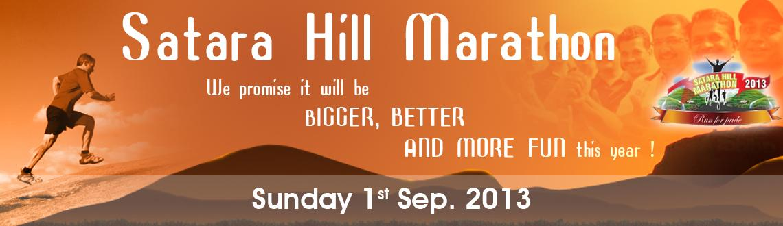 Book Online Tickets for SATARA HILL MARATHON 2013, Satara. SATARA HILL MARATHON 2013 The wait is finally over. Its time to put on those running shoes again and hit the road !!! Presenting Satara Hill Marathon EDITION  2. SHM 2012 was a huge hit in its first year. We promise it will be BIGGER,BETTER,AND MO