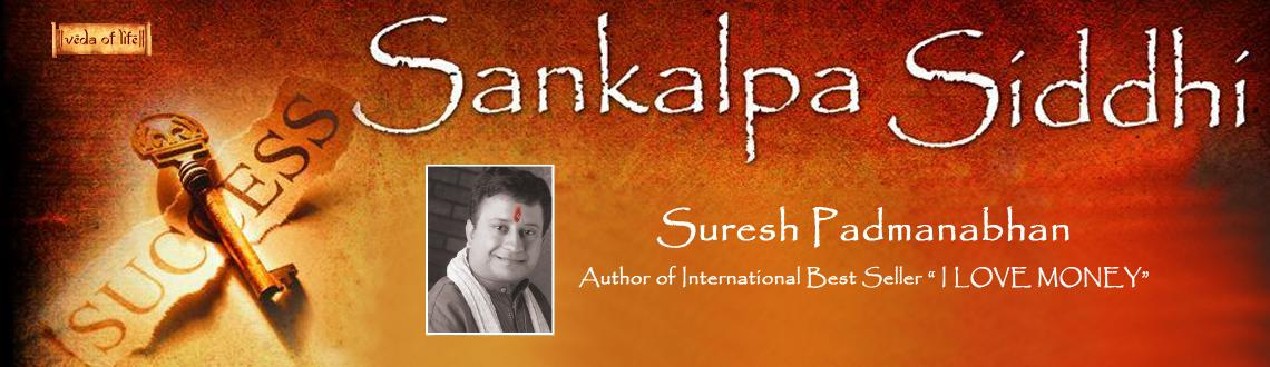 Book Online Tickets for Shri Suresh Padmanabhan Presents SANKALP, Pune.  SANKALP SIDDHI :  The Most Powerful and Magical Secrets of the East now in your Hands to Create the Wonderful Life you Want.\\\