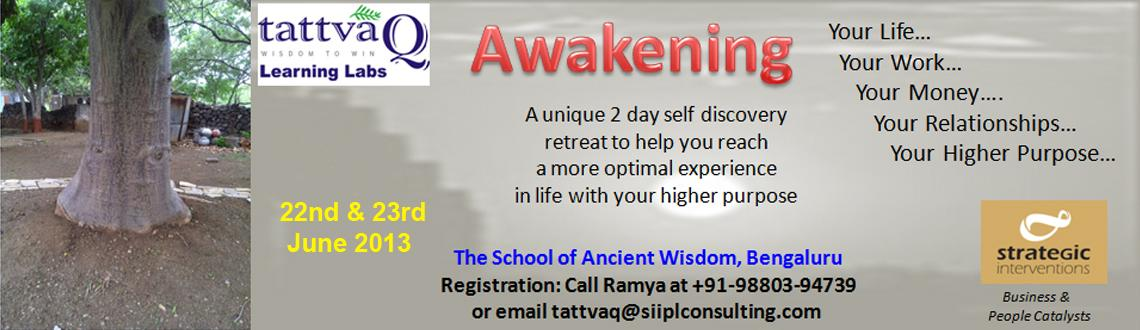 Book Online Tickets for Awakening, Bengaluru. Awakening is a program carefully designed to bring about permanent positive shifts in life. This can enable you to move from dis-empowering thoughts to creating own path to freedom and leading a powerful and abundant life. It is believed that we are