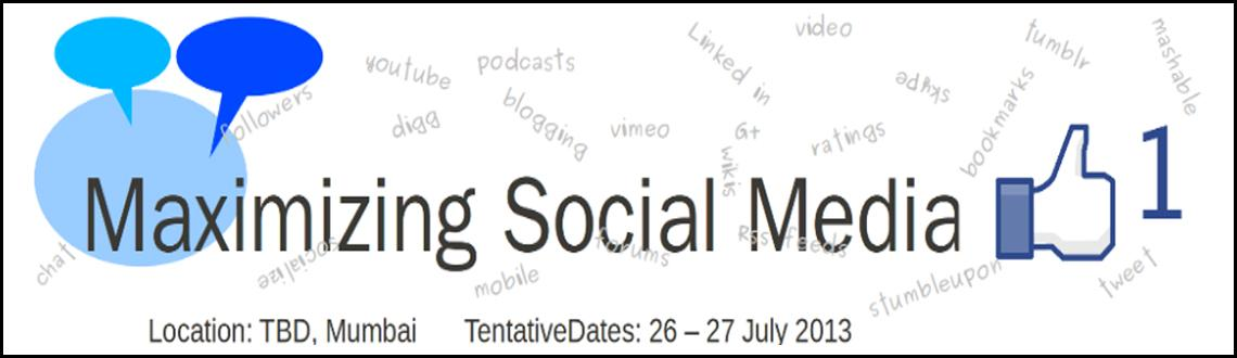 Book Online Tickets for Maximizing Social Media, Mumbai. 