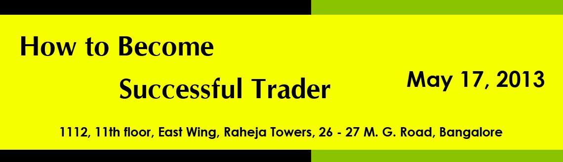 Book Online Tickets for How to Become Successful Trader, Bengaluru. How to Become Successful Trader