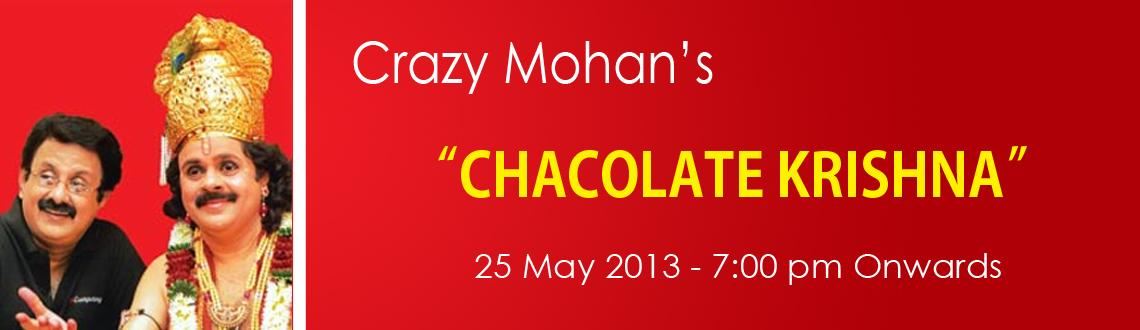 Book Online Tickets for  Crazy Mohans - Chocolate Krishna, Chennai. Chocolate Krishna - Play by Cine Fame Crazy Mohan. The story revolves around Madhu, a  sales executive in a company that manufactures chocolates. Despite his  hard work, he does not get rewarded appropriately.