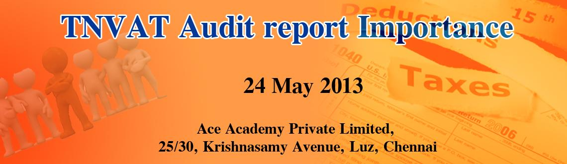 Book Online Tickets for TNVAT Audit report Importance, Chennai. TNVAT Audit report is must for every dealer who has achieved one crore turnover in the F.Y 2012-13 inclusive of all transactions. As it is going to be certified by your auditor, you need to have 100% knowledge on this subject to c