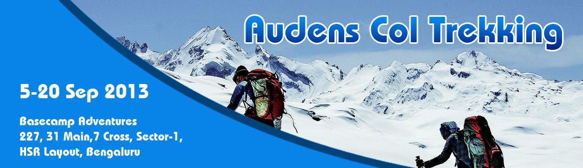 Book Online Tickets for Audens Col Trekking, Bengaluru. Basecamp Adventures is organizing Himalayan Trekking to Audens Col in Gharwal Himalaya from 5-20 Sept, for details contact 9686559418 / info@basecampindia.com Auden\\\'s Col is a mountain pass situated in the central Garhwal Region. It's conne