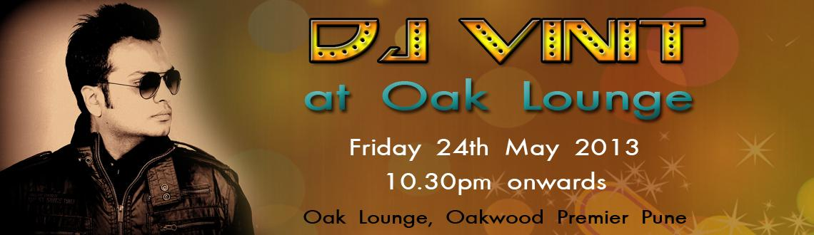 DJ Vinit at Oak Lounge on 24th May