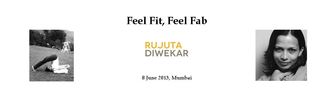 Feel Fit, Feel Fab with Rujuta Diwekar