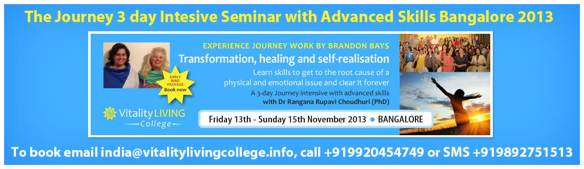 Book Online Tickets for The Journey 3 day Intensive Seminar with, Bengaluru.  The Journey 3 day Intensive Seminars with Advanced Skills Bangalore December 13th -15th 2013,Friday - Sunday, 8:45am - 9:00pm with Journey PresenterDr Rangana Rupavi Choudhuri (PhD)  The Journey is a method of cellular hea