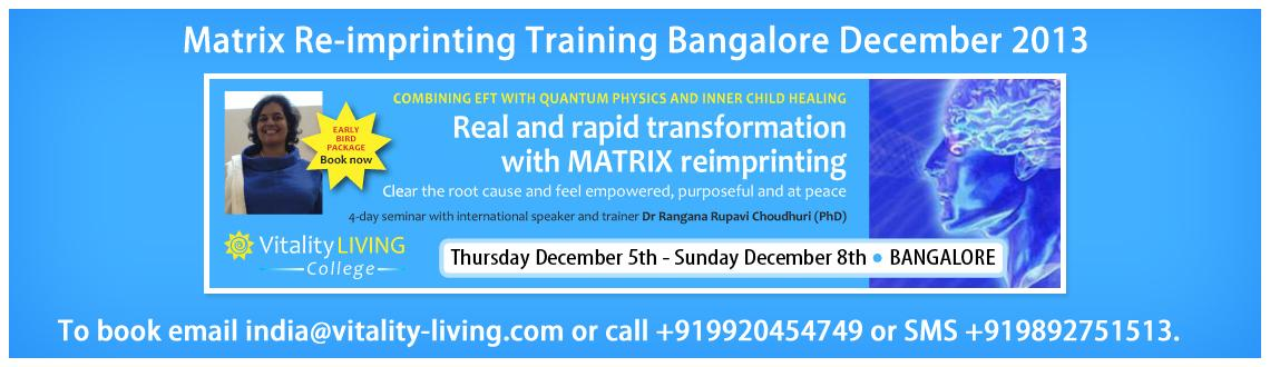 Book Online Tickets for Matrix Re-imprinting Training Bangalore , Bengaluru. Matrix Reimprinting training for real and rapid change