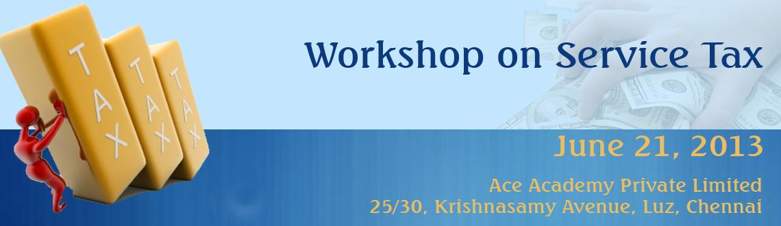 Book Online Tickets for Workshop on Service Tax, Chennai. Coverage: 