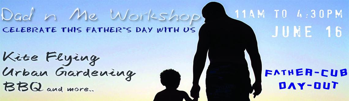 Book Online Tickets for Dad n Me workshop, Bengaluru. Celebrate this Father\\\'s day in a special way...For the coolest dads in town!! An exclusive *Dad -- Cub(s)* day out inour \\\