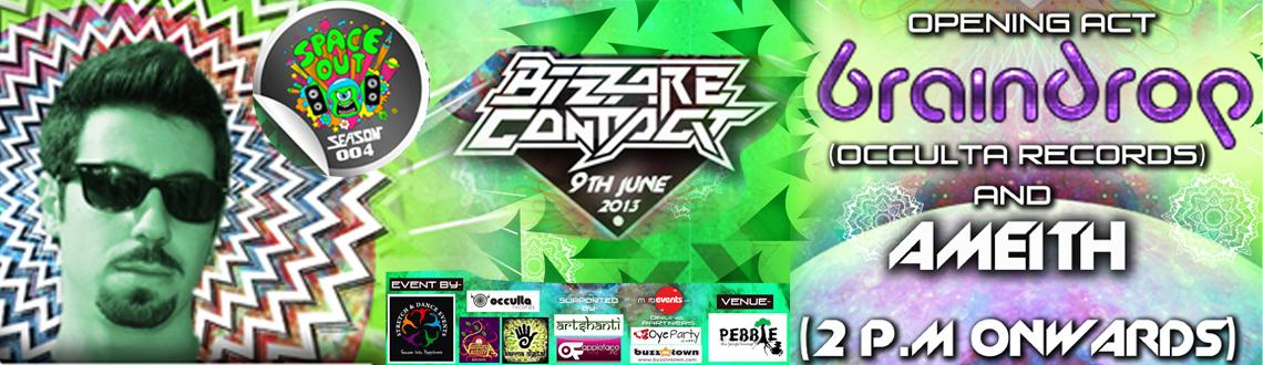 Book Online Tickets for Space Out Season 004 with BIZZARE CONTAC, Bengaluru. SPACE OUT SEASON 004---PRESENTS###BIZZARE CONTACT### LIVE- BANGALORE 9th OF JUNE 2013.  WE ARE AT THE SUPREME HEIGHTS OF HAPPINESS TO LET OUR AUDIENCE KNOW  THAT WE ARE THRILLED TO HAVE BIZZARE CONTACT GOIN LIVE UNDER THE STAR  LIT SKY OF EXPERIENCE.