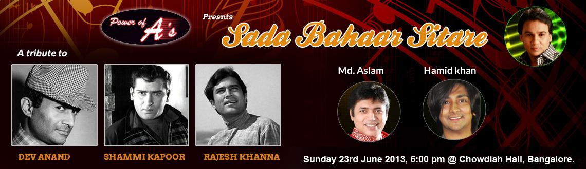 Book Online Tickets for Sada Bahaar Sitare, Bengaluru. A great musical evening presented by Power of A\\\'s featuring playback singer Md. Aslam from AR Rahman group and Hamid Khan from Mumbai. Its will be a tribute to evergreen legends Dev Anand, Shammi Kapoor and Rajesh Khanna.