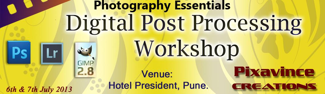 Pixavince presents Digital Post Processing Workshop on 6th & 7th July