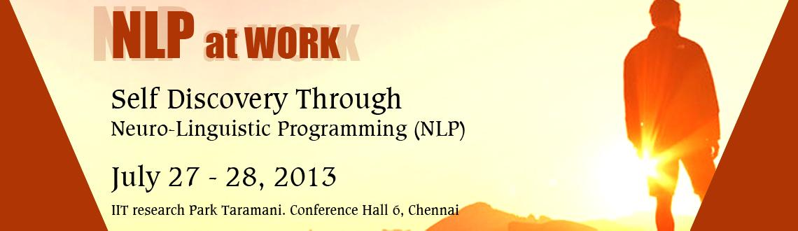 Book Online Tickets for Self Discovery Through NLP (2 days NLP f, Chennai. Neuro-Linguistic Programming  (NLP) is an incredibly powerful discipline that enables  people to unblock the structures of human communication and human  excellence.  By doing so people can  think, communicate and manage them