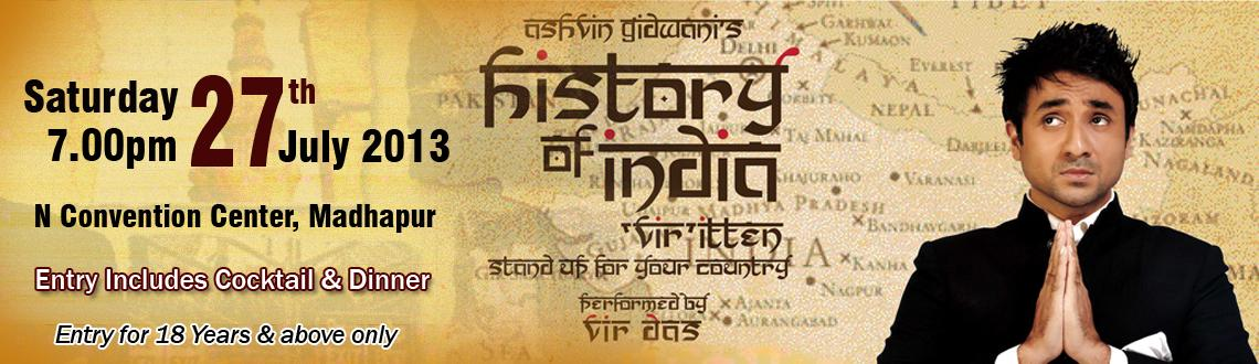 Book Online Tickets for History of India: VIRitten, Hyderabad. History of India: VIRitten  After the roaring success of ``Walking on Broken Das``, Ashvin Gidwani`s new offering ``History of India`` promises to be the funniest, wittiest and sensational relook at Indias history.From the cradle of civ