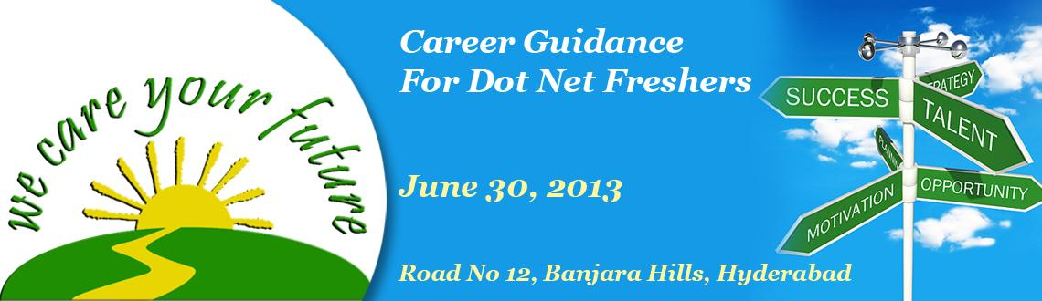 Book Online Tickets for Career Guidance For Dot Net Freshers, Hyderabad. Career GuidanceFor Dot Net Freshers  Today, more than ever, your career is the best investment you can make.  We provide you the career guidance, learning paths, and lots of opportunuties for leanring associated with the most co
