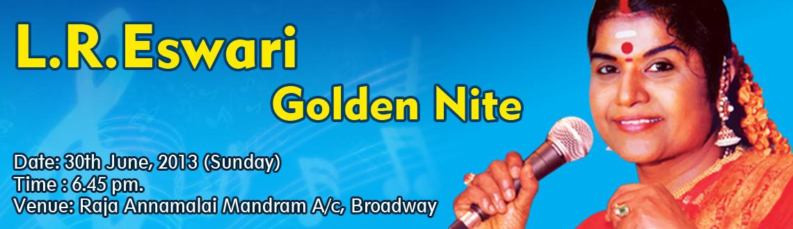 Book Online Tickets for L.R.Eswari Golden Nite, Chennai. L.R.Eswari Golden Nite  Lourde-Mary Rajeswari Eswari (L. R. Eswari)is a Veteran playback singer of the Tamil Movieand Telugu Movieindustries. She also sang in other languages likeKannada,Malayalam,Tul