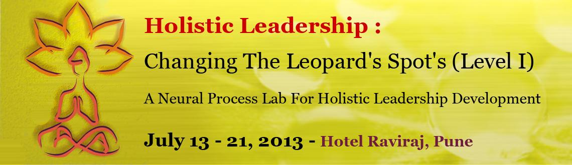 Book Online Tickets for Holistic Leadership : Changing The Leopa, Pune. 13 th/ 14th / 20th / 21st JULY 2013 -NON RESIDENTIAL WEEKEND BATCH
